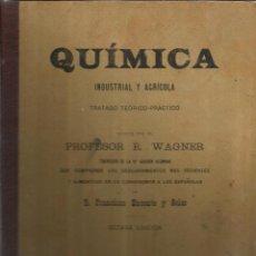 Libros antiguos: QUÍMICA INDUSTRIA Y AGRÍCOLA. R. WAGNER. FRANCISCO NACENTE Y SOLER. BARCELONA. MUY ANTIGUO. Lote 39801257