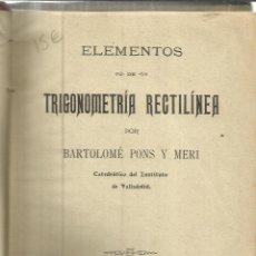 Libros antiguos: ELEMENTOS DE TRIGONOMETRÍA RECTILÍNEA. BARTOLOMÉ PONS Y JERI. IMP. JORGE MONTERO. VALLADOLID. 1904. Lote 39854030