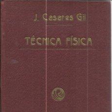 Libros antiguos: TÉCNICA FÍSICA. J. CASARES GIL. TIPOGRAFÍA DE LOS HIJOS DE TELLO. 2ª ED. MADRID. 1916. Lote 39981798