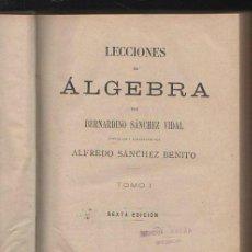 Libros antiguos: LECCIONES DE ALGEBRA POR BERNARDINO SANCHEZ VIDAL. DOS TOMOS. 6º EDICION. MADRID 1907. Lote 40172075