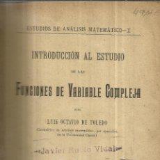 Libros antiguos: INTRUDUCCIÓN AL ESTUDIO DE LAS FUNCIONES DE VARIABLE COMPLEJA. LUIS OCTAVIO DE TOLEDO.MADRID. 1907. Lote 40331956