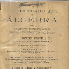 Libros antiguos: TRATADO DE ÁLGEBRA. JOSEPH BERTRAND. IMP. VIUDA E HIJOS DE PABLOS. MADRID. 1904. Lote 40681412