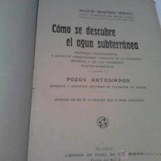 Libros antiguos: CÓMO SE DESCUBRE EL AGUA SUBTERRÁNEA. POZOS ARTESIANOS.. Lote 40983432