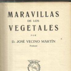 Libros antiguos: MARAVILLAS DE LOS VEGETALES. JOSÉ VECINO MARTÍN. DALMAU CARLES PLA. GERONA. 1936. Lote 41021780