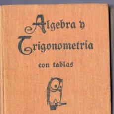 Libros antiguos: ÁLGEBRA Y TRIGONOMETRÍA CON TABLAS LOGARÍTMICAS Y TRIGONOMÉTRICAS DE CUATRO DECIMALES.. Lote 41399208