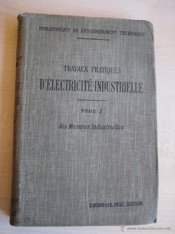 TRAVAUX PRACTIQUES D´ELECTRICITÉ INDUSTRIELLE 1911 CON GRABADOS (Libros Antiguos, Raros y Curiosos - Ciencias, Manuales y Oficios - Física, Química y Matemáticas)