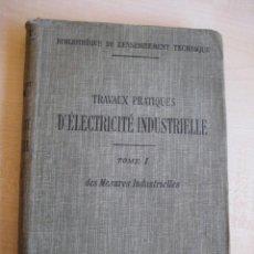 Libros antiguos: TRAVAUX PRACTIQUES D´ELECTRICITÉ INDUSTRIELLE 1911 CON GRABADOS. Lote 41608159