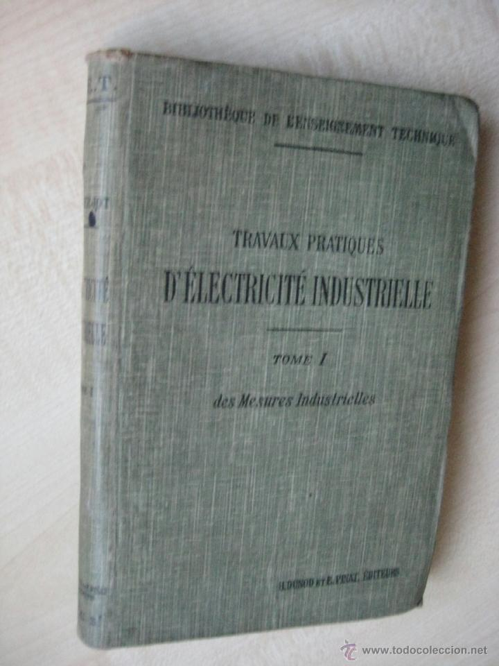 Libros antiguos: TRAVAUX PRACTIQUES D´ELECTRICITÉ INDUSTRIELLE 1911 CON GRABADOS - Foto 2 - 41608159