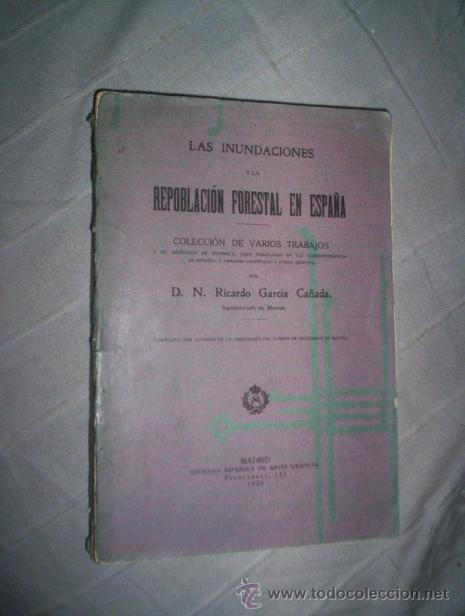 LAS INUNDACIONES Y LA REPOBLACION FORESTAL EN ESPAÑA, ILUSTRADO 1920, RICARDO GARCIA CAÑADA I (Libros Antiguos, Raros y Curiosos - Ciencias, Manuales y Oficios - Bilogía y Botánica)