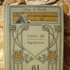 Libros antiguos: DIEGO DE RUEDA: CULTIVO DEL ALGODONERO, MANUALES GALLACH 61, S/F AÑOS 20. IMPECABLE. Lote 42429850