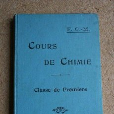 Libros antiguos: COURS DE CHIMIE. CLASSE DE PREMIÈRE. MÉTAUX ET CHIMIE ORGANIQUE. G.-M. (F.). Lote 43205794