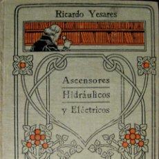 Libros antiguos: RICARDO YESARES. ASCENSORES HIDRÁULICOS Y ELÉCTRICOS. Lote 43391998