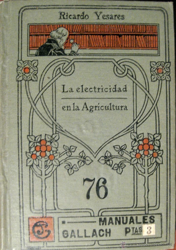 RICARDO YESARES. LA ELECTRICIDAD EN LA AGRICULTURA (Libros Antiguos, Raros y Curiosos - Ciencias, Manuales y Oficios - Física, Química y Matemáticas)