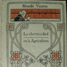 Libros antiguos: RICARDO YESARES. LA ELECTRICIDAD EN LA AGRICULTURA. Lote 43392015
