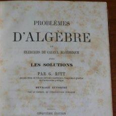 Libros antiguos: PROBLÈMES D'ALGEBRE ET EXERCICES DE CALCUL ALGÉBRIQUE... RITT, G. PARIS 1860.. Lote 44021398