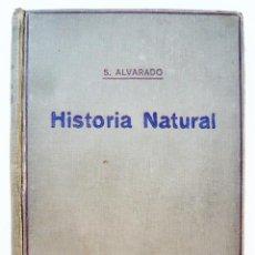 Libros antiguos: HISTORIA NATURAL / S. ALVARADO / S.G. DE P.S.A. 1928 / 1ª EDICION ORIGINAL/ ILUSTRADO. Lote 44281768