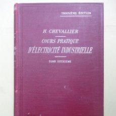 Libros antiguos: CHEVALLIER. COURS PRATIQUE D'ÉLECTRICITÉ INDUSTRIELLE. TOMO II. 1921. Lote 44411069