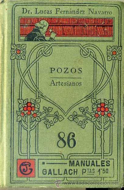 LUCAS FERNÁNDEZ NAVARRO : POZOS ARTESIANOS (MANUALES GALLACH) (Libros Antiguos, Raros y Curiosos - Ciencias, Manuales y Oficios - Física, Química y Matemáticas)