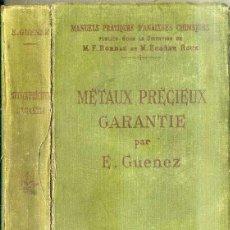 Libros antiguos: GUENEZ : METAUX PRECIEUX GARANTIE (PARIS, 1921) METALES PRECIOSOS. Lote 44423268