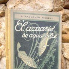 Libros antiguos: S. MALUQUER NICOLAU: EL ACUARIO DE AGUA DULCE, ED.SEIX & BARRAL 1930. Lote 45410155