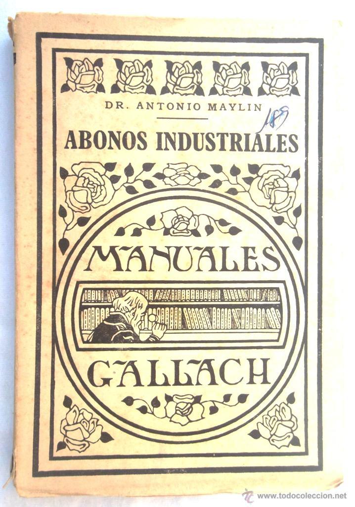 ABONOS INDUSTRIALES. DR. A MAYLIN. MANUALES GALLACH 20. V FOTOS. AGRICULTURA (Libros Antiguos, Raros y Curiosos - Ciencias, Manuales y Oficios - Biología y Botánica)