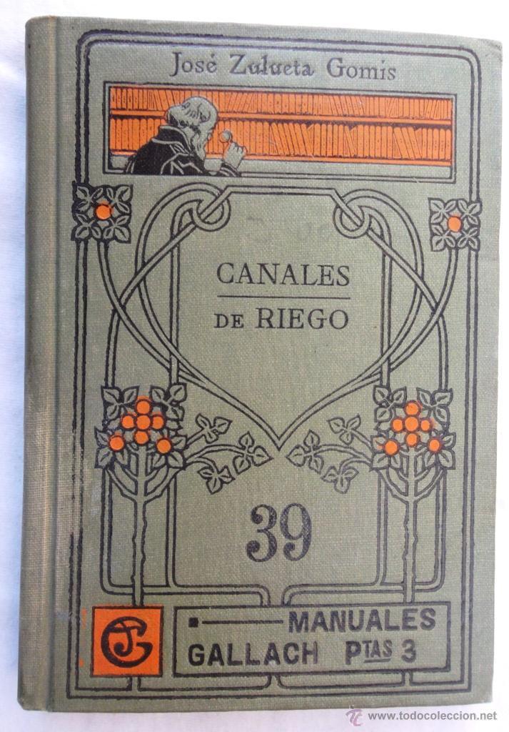 CANALES DE RIEGO. J ZULUETA. MANUALES GALLACH 39. BON ESTAT V FOTOS AGRICULTURA (Libros Antiguos, Raros y Curiosos - Ciencias, Manuales y Oficios - Biología y Botánica)