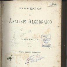 Libros antiguos: ELEMENTOS DE ANÁLISIS ALGEBRAICO, REY PASTOR, MADRID 1934, TALLERES LUSY, 510 PÁGS, 18X24CM. Lote 46049583