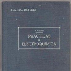 Libros antiguos: PRÁCTICAS DE ELECTROQUÍMICA - F. FISCHER - 1915. Lote 46138566