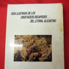 Libros antiguos: GUÍA ILUSTRADA DE LOS CRUSTÁCEOS DECAPODOS DEL LITORAL ALICANTINO. J.E. GUILLEN NIETO. Lote 46452871