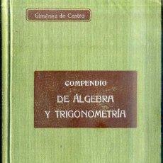 Libros antiguos: GIMÉNES DE CASTRO : COMPENDIO DE ÁLGEBRA Y TRIGONOMETRÍA (HENRICH, C. 1900). Lote 46754455