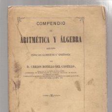 Libros antiguos: COMPENDIO DE ARITMÉTICA Y ÁLGEBRA. CARLOS BOTELLO DEL CASTILLO 1878. Lote 47508180