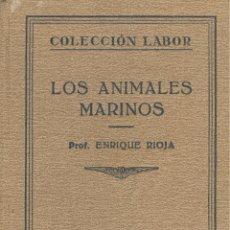 Libros antiguos: ENRIQUE RIOJA. LOS ANIMALES MARINOS. COLECCIÓN LABOR. BARCELONA, 1929.. Lote 47923364
