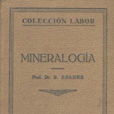 Libros antiguos: R. BRAUNS. MINERALOGÍA. COLECCIÓN LABOR. BARCELONA, 1927.. Lote 47922572