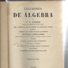 Libros antiguos: LECCIONES DE ÁLGEBRA, P.L.CIRODDE, MADRID BAILLY BAILLIERE E HIJOS 1900, 520 PÁGS, 16 POR 22CM, LEER. Lote 48749621