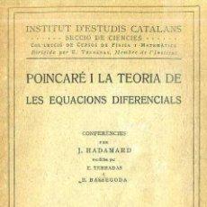 Libros antiguos: HADAMARD : POINCARÉ I LA TEORIA DE LES EQUACIONS DIFERENCIALS (INST. D'ESTUDIS CATALANS, C. 1915). Lote 48773956