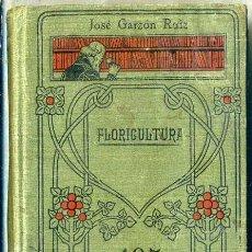 Libros antiguos: GARZON RUIZ : FLORICULTURA (MANUALES GALLACH, C. 1920) MUY ILUSTRADO. Lote 48954726