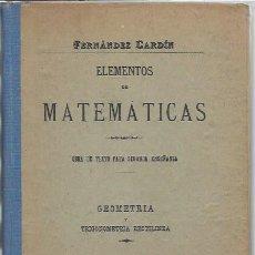 Libros antiguos: ELEMENTOS DE MATEMÁTICAS, FERNÁNDEZ CARDIN, MADRID IMP. DE LOS HIJOS DE GÓMEZ FUENTENEBRO 1924. Lote 49005866