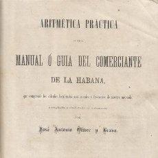 Libros antiguos: J. A. OLIBER Y BRABO. ARITMÉTICA PRÁCTICA. MANUAL O GUÍA DEL COMERCIANTE DE LA HABANA. RM68887. . Lote 49008724
