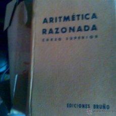 Libros antiguos: TRATADO TEÓRICO-PRÁCTICO DE ARITMÉTICA RAZONADA CURSO SUPERIOR EDICIONES BRUÑO. Lote 49025084
