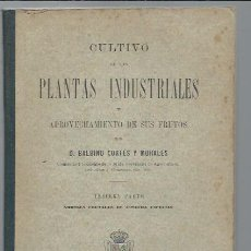 Libros antiguos: CULTIVO DE LAS PLANTAS INDUSTRIALES Y APROVECHAMIENTO DE SUS FRUTOS, BALBINO CORTÉS Y MORALES, LEER. Lote 181330531