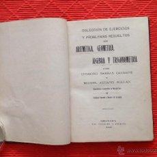Libros antiguos: COLECCION DE EJERCICIOS Y PROBLEMAS RESUELTOS DE ARITMÉTICA,GEOMETRÍA, ÁLGEBRA Y TRIGONOMETRÍA.. Lote 49106899