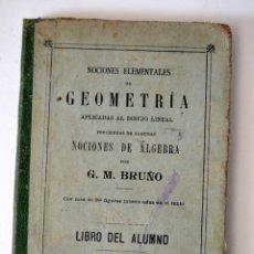 Libros antiguos: NOCIONES ELEMENTALES DE GEOMETRIA APLICADAS AL DIBUJO LINEAL * NOCIONES ALGEBRA * BRUÑO * 1901. Lote 49443523