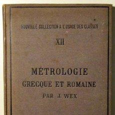 Libros antiguos: WEX, J. - MÉTROLOGIE GRECQUE ET ROMAINE - PARIS 1886. Lote 48410234