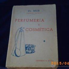 Libros antiguos: PERFUMERÍA Y COSMÉTICA - AUTOR DR. MUR - EDITORIAL B. BAUZA - AÑO 1933 -. Lote 50039494