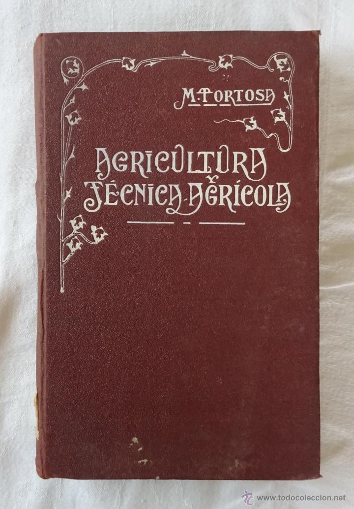 NOCIONES DE AGRICULTURA Y TÉCNICA AGRÍCOLA , MARIANO TORTOSA Y PICÓN. 1919. (Libros Antiguos, Raros y Curiosos - Ciencias, Manuales y Oficios - Bilogía y Botánica)