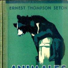 Libros antiguos: E. THOMPSON SETON : ANIMALES SALVAJES EN LIBERTAD (LEO, 1932). Lote 50211507