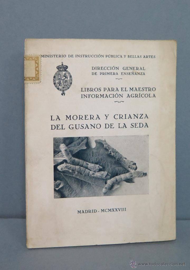 Libros antiguos: 1928.- LA MORERA Y CRIANZA DEL GUSANO DE SEDA. ILUSTRADO - Foto 1 - 50303465