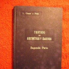 Libros antiguos: LOPOLDO CRUSAT: - TRATADO DE ARITMETICA Y ALGEBRA. SEGUNDA PARTE (TEORIAS COMPLEMENTARIAS) - (1935). Lote 50655417