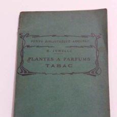 Libros antiguos: ANTIGUO LIBRO DE PERFUME PLANTES A PARFUMS, A COLORANTS ET A TANNINS. TABAC -PARIS 1.916. Lote 50949632