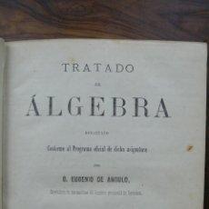 Libros antiguos: TRATADO DE ÁLGEBRA. EUGENIO DE ANGULO. PRIMERA EDICIÓN. 1878.. Lote 51007011
